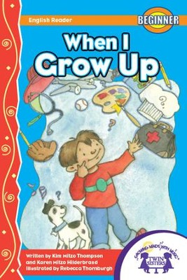 When I Grow Up - PDF Download  [Download] -     By: Kim Mitzo Thompson, Karen Mitzo Hilderbrand     Illustrated By: Rebecca Thornburgh