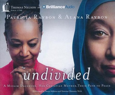 Undivided: A Muslim Daughter, Her Christian Mother, Their Path to Peace - unabridged audiobook on CD  -     By: Patricia Raybon, Alana Raybon