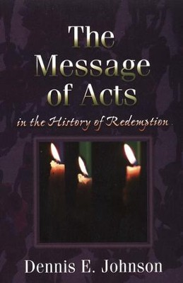 The Message of Acts in the History of Redemption   -     By: Dennis E. Johnson