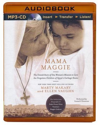 Mama Maggie: The Untold Story of One Woman's Mission to Love the Garbage Kids of Egypt - unabridged audiobook on MP3-CD  -     By: Marty Makary, Ellen Vaughn