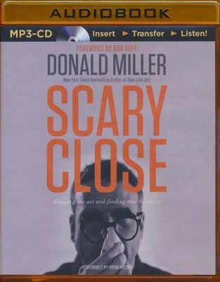 Scary Close: Dropping the Act and Finding True Intimacy - unabridged audiobook on MP3-CD  -     By: Donald Miller