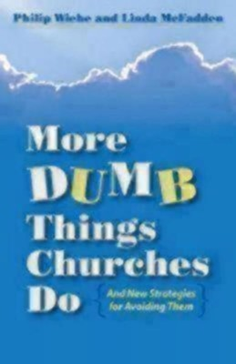 More Dumb Things Churches Do and New Strategies for Avoiding Them  -     By: Philip Wiehe