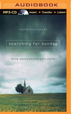 Searching for Sunday: Loving, Leaving, and Finding the Church - unabridged audiobook on MP3-CD  -     By: Rachel Evans