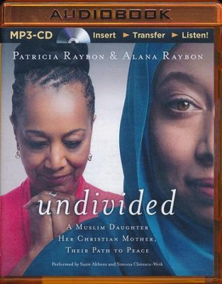 Undivided: A Muslim Daughter, Her Christian Mother, Their Path to Peace - unabridged audiobook on MP3-CD  -     By: Patricia Raybon, Alana Raybon