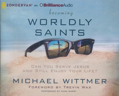 Becoming Worldly Saints: Can You Serve Jesus and Still Enjoy Your Life? - unabridged audiobook on CD  -     By: Michael Wittmer