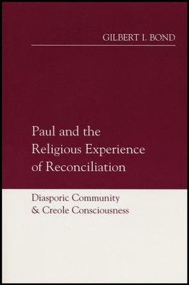 Paul & the Religious Experience of Reconciliation:  Diasporic Community and Creole Consciousness  -     By: Gilbert I. Bond