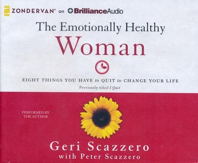 The Emotionally Healthy Woman: Eight Things You Have to Quit to Change Your Life - unabridged audiobook on CD  -     By: Geri Scazzero