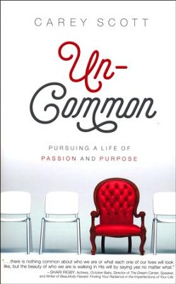 Uncommon: Pursuing a Life of Passion and Purpose  -     By: Carey Scott