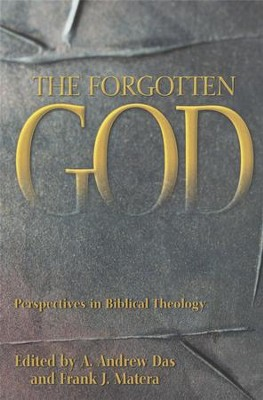 The Forgotten God: Perspectives in Biblical Theology  -     Edited By: A. Andrew Das, Frank J. Matera     By: A.Andrew Das(Eds.) & Frank J. Matera,Eds.)