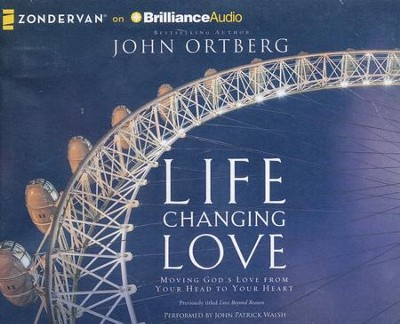 Life Changing Love: Moving God's Love from Your Head to Your Heart - unabridged audiobook on CD  -     By: John Ortberg