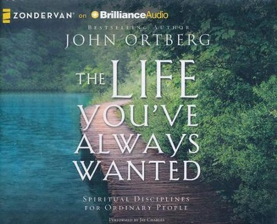 The Life You've Always Wanted: Spiritual Disciplines for Ordinary People - unabridged audiobook on CD  -     By: John Ortberg