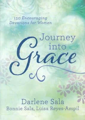 Journey into Grace: 150 Encouraging Devotions for Women  -     By: Darlene Sala, Bonnie Sala, Luisa Reyes-Ampil