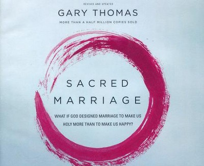 Sacred Marriage Rev. Ed.: What If God Designed Marriage to Make Us Holy More Than to Make Us Happy? - unabridged audiobook on CD  -     By: Gary Thomas