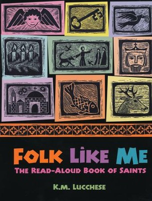 Folk Like Me: The Read-Aloud Book of Saints  -     By: K.M. Lucchese
