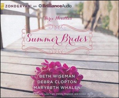 Summer Brides: A Year of Weddings Novella Collection - unabridged audiobook on CD  -     By: Beth Wiseman, Marybeth Whalen, Debra Clopton