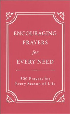 Encouraging Prayers for Every Need: 500 Prayers for Every Season of Life  -     By: Rebecca Currington