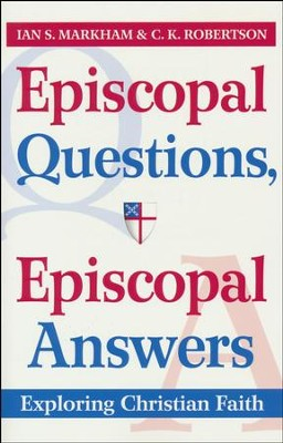 Episcopal Questions, Episcopal Answers: Exploring Christian Faith  -     By: Ian S. Markham, C.K. Robertson