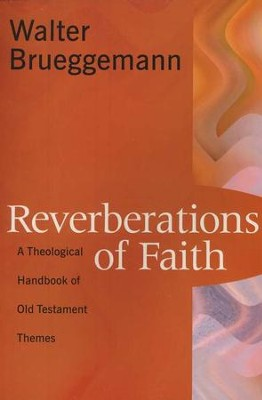 Reverberations of Faith: A Theological Handbook of the Old Testament  -     By: Walter Brueggemann
