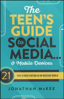 The Teen's Guide to Social Media...and Mobile Devices: 21 Tips to Wise Posting in an Insecure World  -     By: Jonathan McKee
