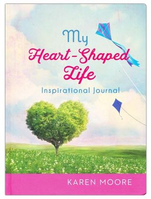 My Heart-Shaped Life Inspirational Journal  -     By: Karen Moore