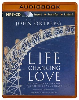 Life Changing Love: Moving God's Love from Your Head to Your Heart - unabridged audiobook on MP3-CD  -     By: John Ortberg