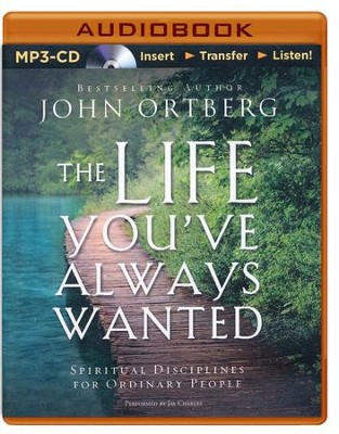 The Life You've Always Wanted: Spiritual Disciplines for Ordinary People - unabridged audiobook on MP3-CD  -     By: John Ortberg