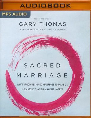 Sacred Marriage Rev. Ed.: What If God Designed Marriage to Make Us Holy More Than to Make Us Happy? - unabridged audiobook on MP3-CD  -     By: Gary Thomas