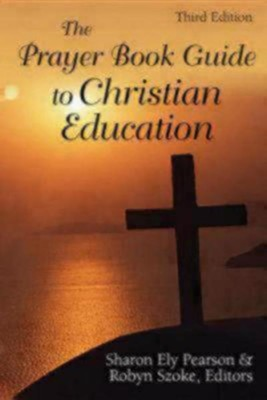 The Prayer Book Guide to Christian Education, Third Edition  -     By: Sharon Ely Pearson, Robyn Szoke