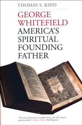 George Whitefield: America's Spiritual Founding Father [Paperback]   -     By: Thomas S. Kidd