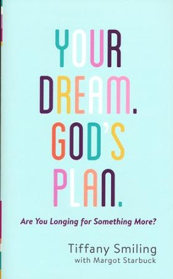 Your Dream. God's Plan.: Are You Longing for Something More?  -     By: Tiffany Smiling, Margot Starbuck