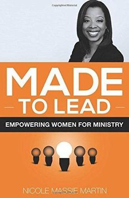 Made to Lead: Empowering Women for Ministry  -     By: Nicole Massie Martin