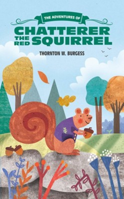 The Adventures of Chatterer the Red Squirrel  -     By: Thornton W. Burgess     Illustrated By: Maddie Frost