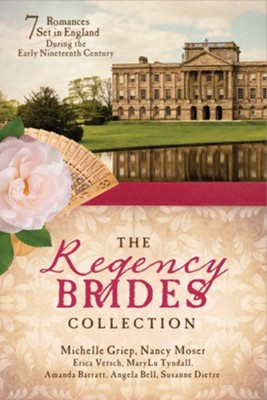 The Regency Brides Collection: Seven Romances Set in   England During the Early Nineteenth Century  -     By: Amanda Barratt, Angela Bell, Susanne Dietze