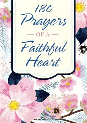 180 Prayers of a Faithful Heart  -     By: Compiled by Barbour Staff