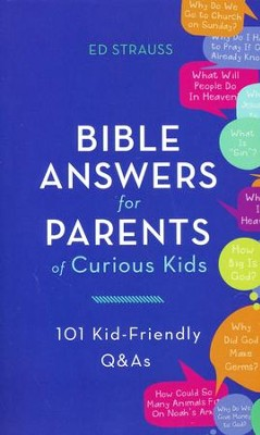 Bible Answers for Parents of Curious Kids: 101 Kid-Friendly Q&As  -     By: Ed Strauss