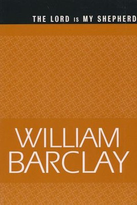 The Lord Is My Shepherd  -     By: William Barclay