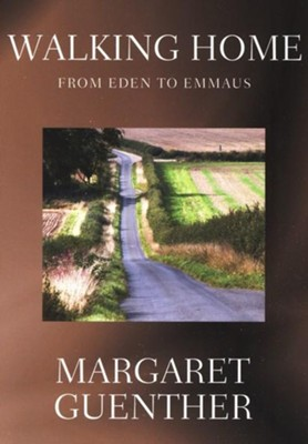 Walking Home: From Eden to Emmaus  -     By: Margaret Guenther