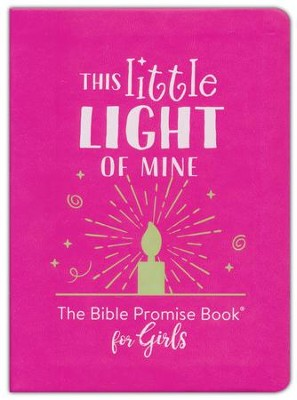 This Little Light of Mine: The Bible Promise Book for Girls  -     By: Compiled by Barbour Staff