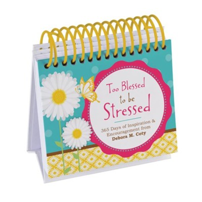 Too Blessed to Be Stressed Perpetual Calendar: 365 Days of Inspiration and Encouragement  -     By: Debora M. Coty
