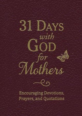 31 Days with God for Mothers - leatherette, burgundy  -     By: Compiled by Barbour Staff