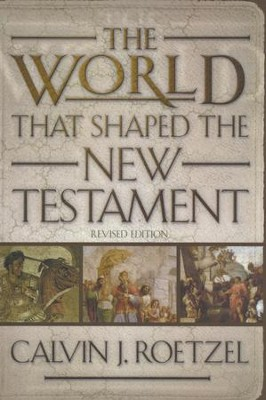 The World That Shaped the New Testament, Revised Edition   -     By: Calvin J. Roetzel