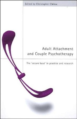 Adult Attachment and Couple Psychotherapy: The 'Secure Base' in Practice and Research  -     By: Christopher F. Clulow