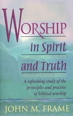 Worship in Spirit and Truth   -     By: John M. Frame