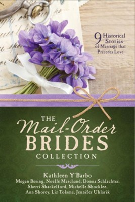 The Mail-Order Brides Collection: 9 Historical Stories of Marriage that Precedes Love  -     By: Kathleen Y'Barbo, Megan Besing, Noelle Marchand, Donna Schlachter & 4 Others