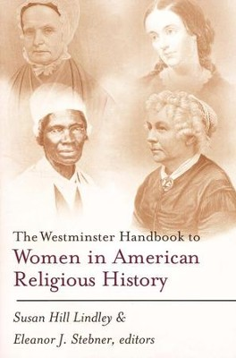 The Westminster Handbook to Women in American Religious History  -     By: Susan Hill Lindley, Eleanor J. Stebner