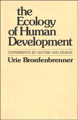 The Ecology of Human Development: Experiments by Nature and Design  -     By: Urie Bromfenbrenner