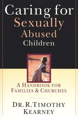 Caring for Sexually Abused Children: A Handbook for Families & Churches  -     By: R. Timothy Kearney