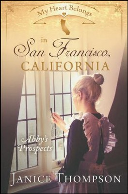 My Heart Belongs in San Francisco, California: Abby's Prospects  -     By: Janice Thompson