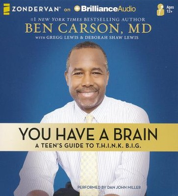 You Have a Brain: A Teen's Guide to Think Big - unabridged audiobook on CD  -     Narrated By: Dan John Miller     By: Ben Carson, Gregg Lewis, Deborah Shaw Lewis