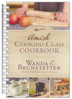 The Amish Cooking Class Cookbook: Over 200 Practical Recipes for Use in Any Kitchen  -     By: Wanda E. Brunstetter